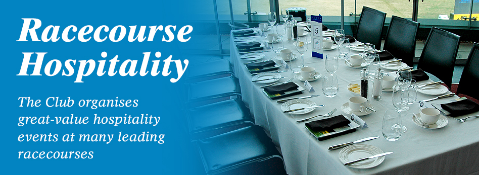 Racecourse Hospitality - The Club organises great-value hospitality events at many leading racecourses
